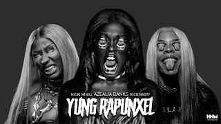 Azealia Banks - Yung Rapunxel (feat. Nicki Minaj & Rico Nasty) [MASHUP]