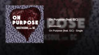 Mastiksoul - On Purpose feat GC