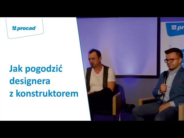 Jak pogodzić wizję designera z pragmatyzmem konstruktora  | PROCAD EXPO - Gość specjalny