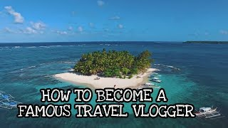HOW TO BECOME A FAMOUS TRAVEL VLOGGER IN A DAY
