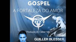 Dj Cleber Mix Ft Guiller Blesser & Ju Samara   Fortaleza do Amor
