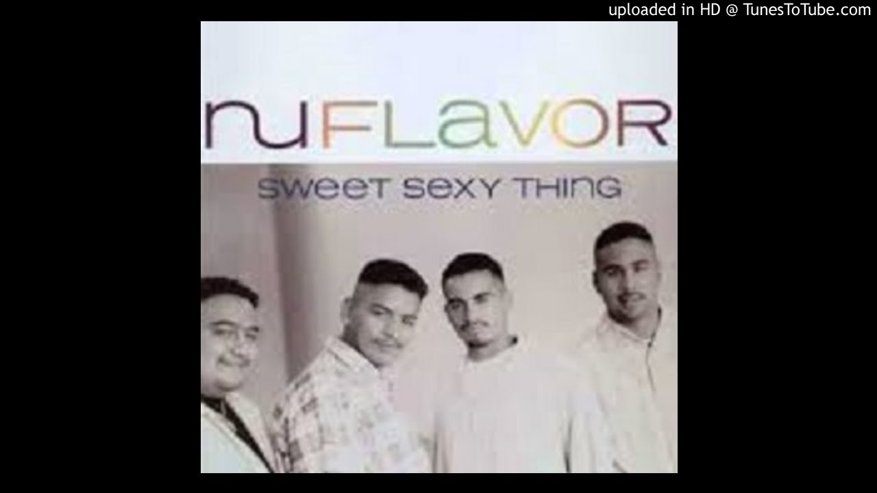 Sweet sexy thing nu flavor