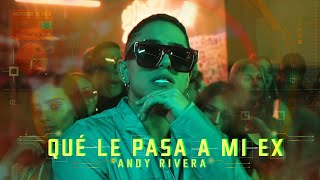 Andy Rivera - Que Le Pasa a Mi Ex [Official Video]