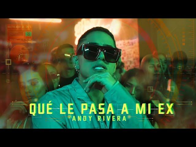 Andy Rivera - Que Le Pasa a Mi Ex [Official Video]