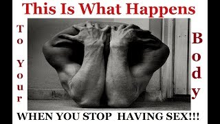 7 THINGS ¦¦ THAT HAPPEN WHEN YOU STOP ¦¦ HAVING SEX!!!
