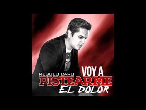 Regulo Caro - Voy A Pistearme El Dolor (Oficial 2013)