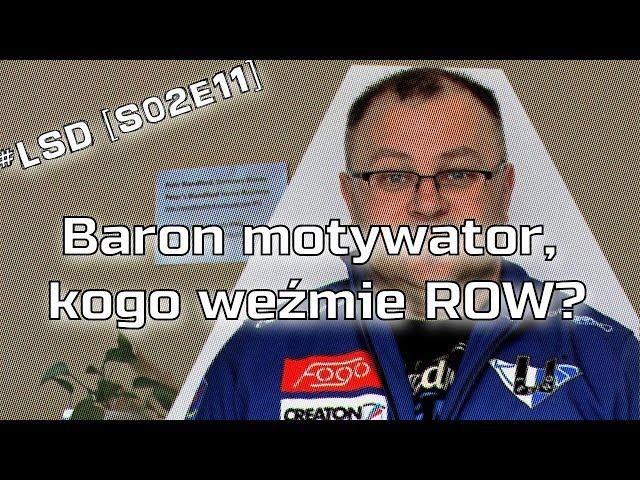 #LSD [S02E11]: Baron motywator, kogo weźmie ROW?