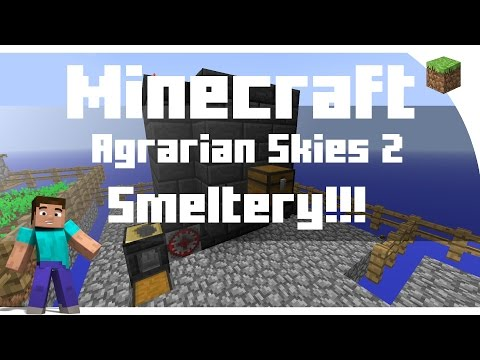 Minecraft: Agrarian Skies 2: Episode 6: SMELTERY!!!
