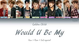 Golden Child  골든차일드  - Would U Be My - Han + Rom + Sub Español