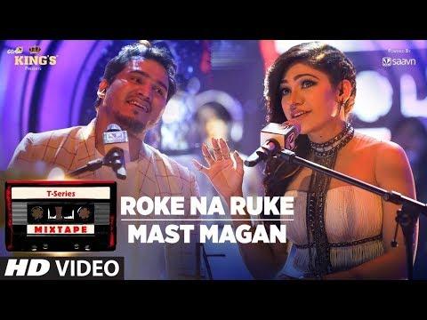 Roke Na Ruke Mast Magan   T Series Mixtape  Tulsi Kumar & Dev Negi   Bhushan Kumar Ahmed K Abhijit V