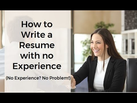 How To Write A Resume With No Experience: (No Experience. No Problem!)