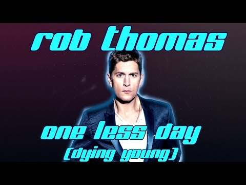 Rob Thomas - One less day (Dying young) Lyrics video Mp3
