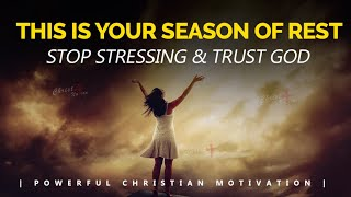 THIS IS YOUR SEASON OF REST | STOP STRESSING & TRUST GOD Powerful Motivational & Inspiration