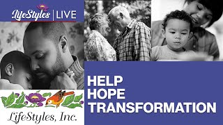 LifeStyles LIVE -- Help, Hope and Transformation