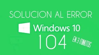 SOLUCION AL ERROR 104 CRITICAL WINDOWS 10 EN 3 MINUTOS