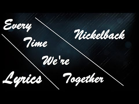 Every Time We're Together by Nickelback | Lyrics