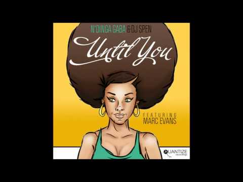 N'Dinga Gaba & DJ Spen feat. Marc Evans - Until You (N'Dinga's Deep In You Dub)