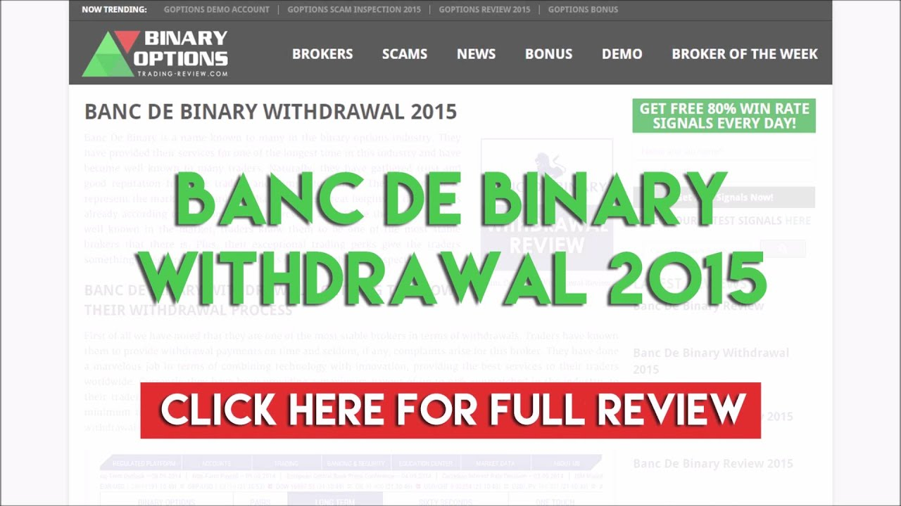 """Is Banc de binary a scam or legit binary A """"minor"""" complaint in our eyes are the people griping that they can't get their withdrawal done when they."""