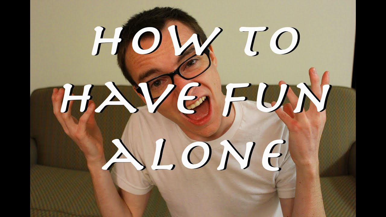 how to have fun alone