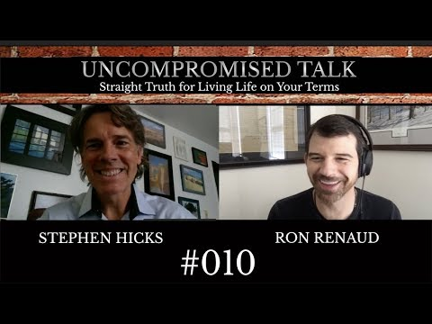 Uncompromised Talk with Stephen Hicks and Ron Renaud