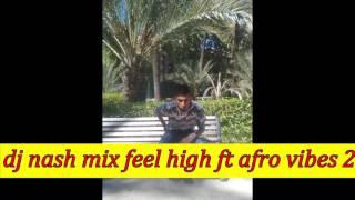 dj nash mix feel high ft afro vibes 2017