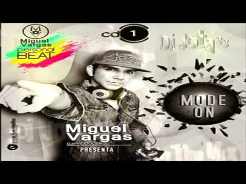 Miguel Vargas Ft Dj_Jota33 Mode On Vol 1 (In The Mix)