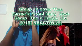 Group 13 cover Tina Turner's Proud Mary  Boot Camp  The X Factor UK 2015! REACTION!!!
