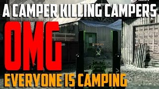 Omg Everyone Is Camping!  A Camper Killing Turd Campers