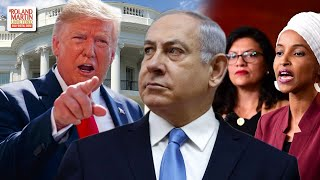 Pressure From Trump Made Netanyahu Ban Ilhan Omar And Rashida Tlaib From Entering Israel.