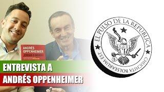 ENTREVISTA A ANDRÉS OPPENHEIMER - EL PULSO DE LA REPÚBLICA