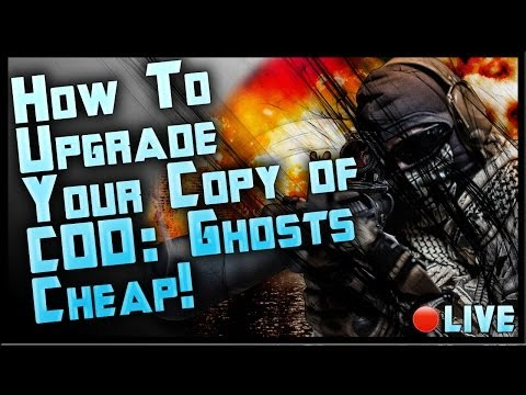 How To Upgrade COD: Ghosts to Next-Gen for Cheap! $10 Upgrade to Xbox One or PS4 Tutorial Live!