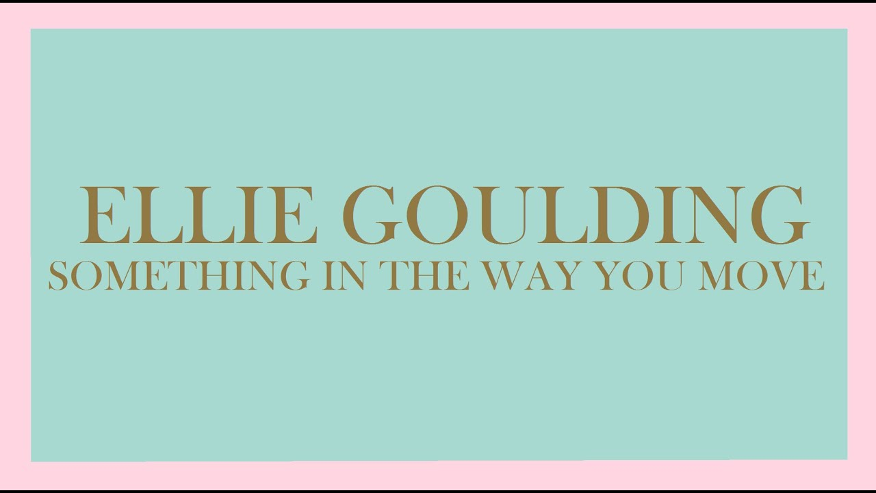 ellie-goulding-something-in-the-way-you-move-audio-ellie-g