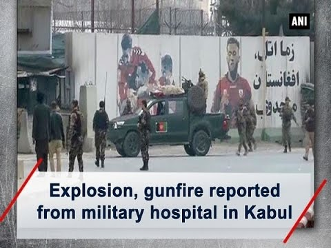 Explosion, gunfire reported from military hospital in Kabul - ANI #News