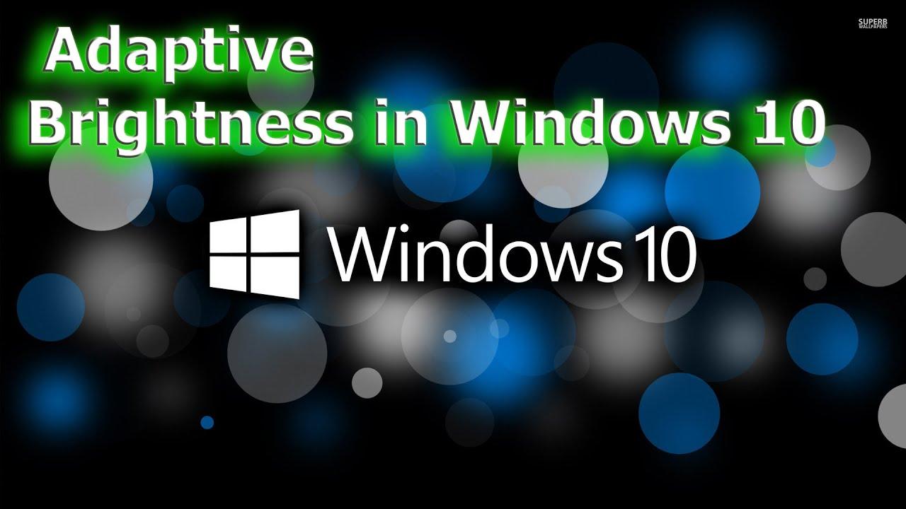 Make screen brighter windows 10 - How To Disable Adaptive Brightness On Windows 10 For Maximum Screen Brightness