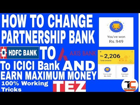 How to change partnership bank in Tez Application,HDFC to ICICI to AXIS BANK,and earn maximum money.