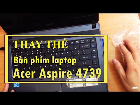 Hướng Dẫn Thay Bàn Phím Laptop Acer Aspire 4739
