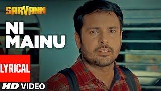"""Amrinder Gill"": Ni Mainu | Lyrical Song | Sarvann | Jatinder Shah | Happy Raikoti | T-Series"