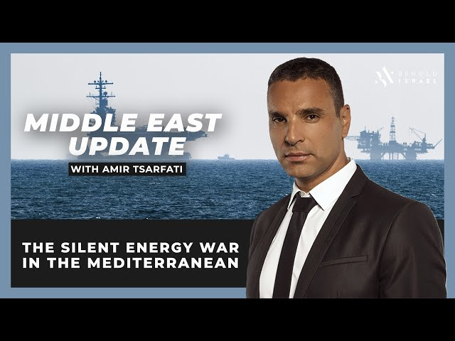 Amir Tsarfati: Middle East Update: The Silent Energy War in the Mediterranean
