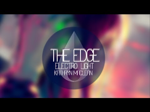 The Edge  ElectroLight ft. Kathryn MacLean