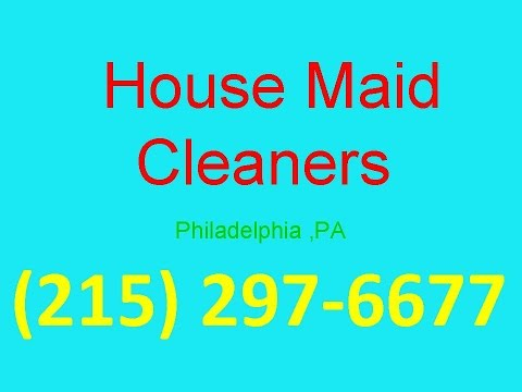 House Cleaning Services Philadelphia ,PA | (215) 297-6677 | House Maid Cleaners
