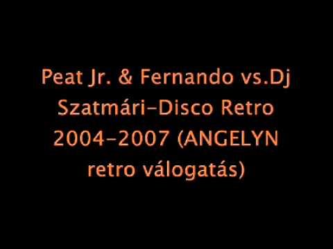 Peat Jr. & Fernando vs.Dj Szatmári-Disco Retro 2004-2007 (ANGELYN retro válogatás)