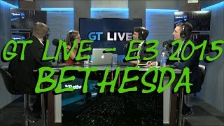 E3 2015 - GT Live - BETHESDA (includes conference audio)