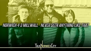 NORWICH 4-3 MILLWALL - NEVER SEEN ANYTHING LIKE THAT