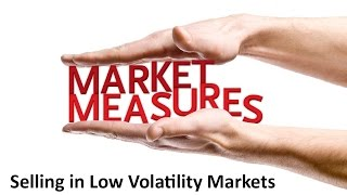 Trading Options: Selling Opportunities in Low Volatility Markets | Market Measures