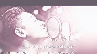 KOI MUJHE DE DE ZAHER.MP3 / COVER SONG / BY MOHAMMAD UMAR