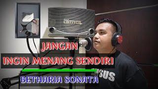 JANGAN INGIN MENANG SENDIRI ~ BETHARIA SONATA   TEMBANG KENANGAN NOSTALGIA   COVER : FERDY L
