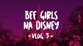 BFF Girls na Disney - Magic Kingdom - VLOG 3