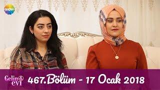 Gelin Evi 467.Bölüm | 17 Ocak 2018