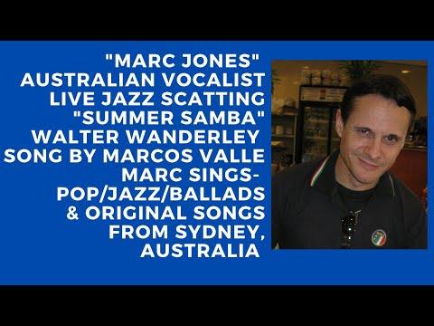 Marc Jones Australian Vocalist,Jazz Scatting to W. Wanderley's Summer Samba By Marcos Valle