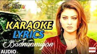Badnaamiyan - KARAOKE WITH LYRICS | Armaan Malik | Hate story 4 | Urvashi Rautela | 2018